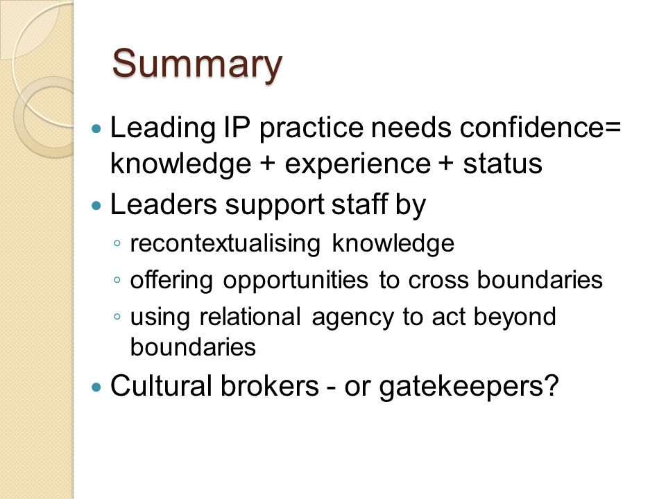 Summary Leading IP practice needs confidence= knowledge + experience + status. Leaders support staff by.