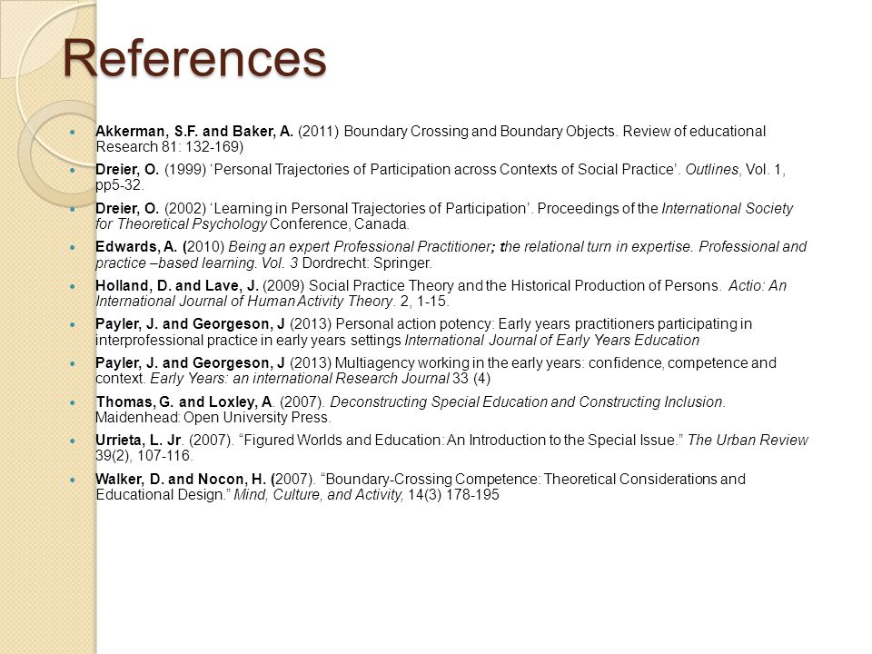 References Akkerman, S.F. and Baker, A. (2011) Boundary Crossing and Boundary Objects. Review of educational Research 81: 132-169)
