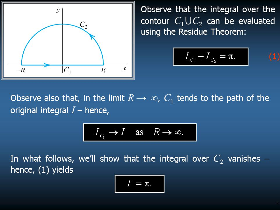 Observe that the integral over the contour C1⋃C2 can be evaluated using the Residue Theorem: