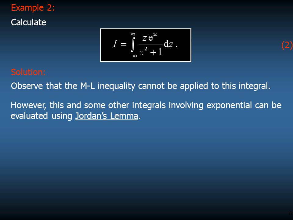 Example 2: Calculate. (2) Solution: Observe that the M-L inequality cannot be applied to this integral.