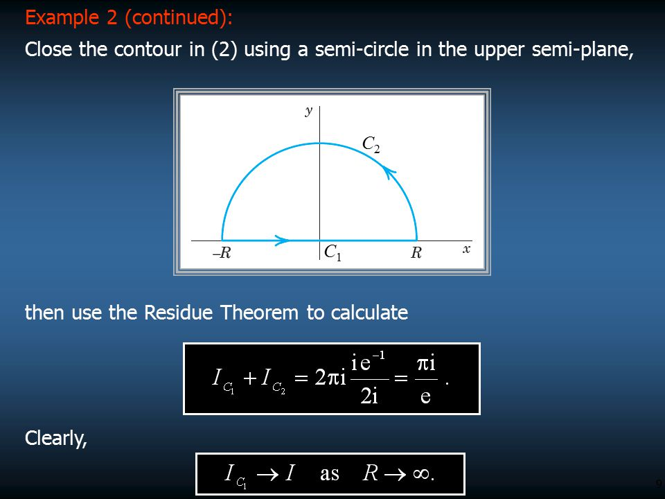 Close the contour in (2) using a semi-circle in the upper semi-plane,