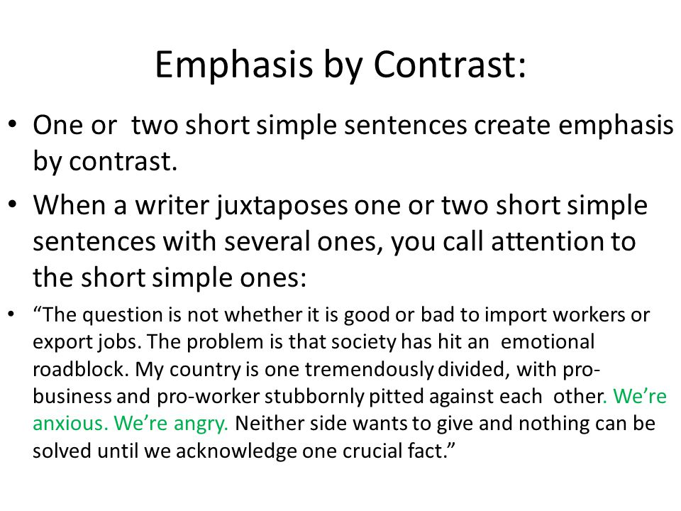 Emphasis by Contrast: One or two short simple sentences create emphasis by contrast.