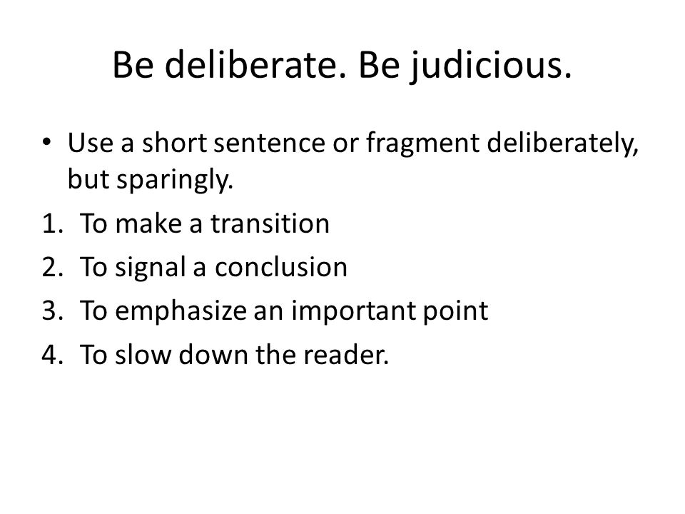 Be deliberate. Be judicious.