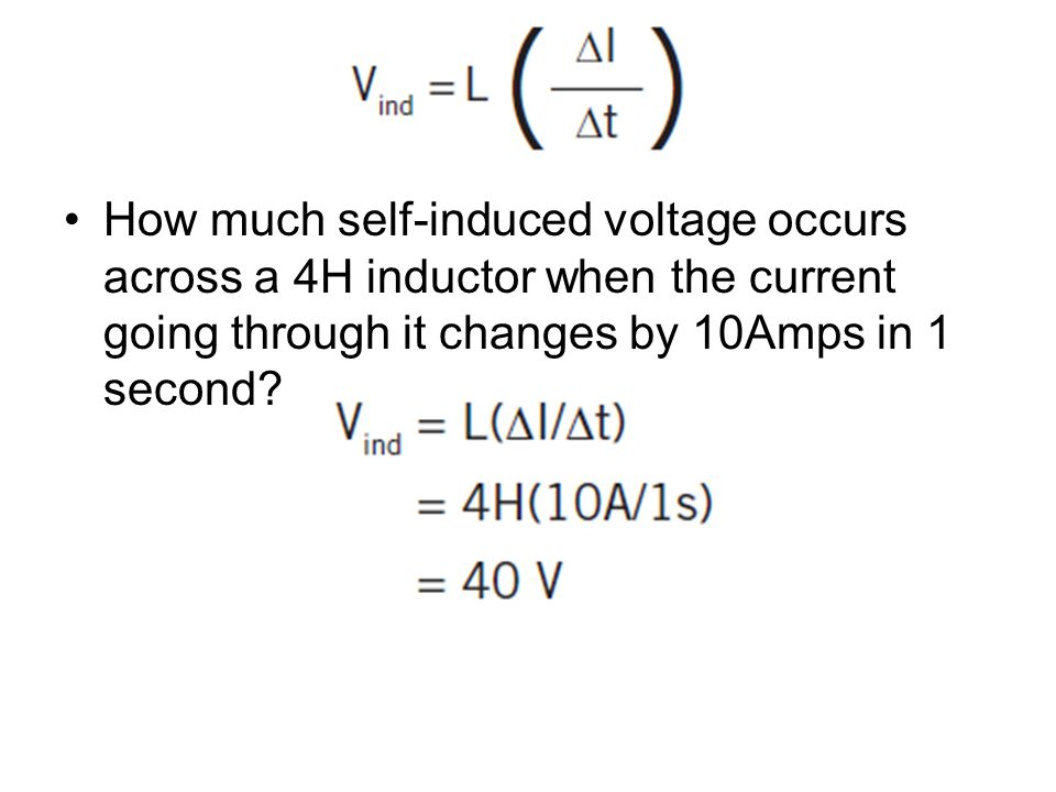 How much self-induced voltage occurs across a 4H inductor when the current going through it changes by 10Amps in 1 second