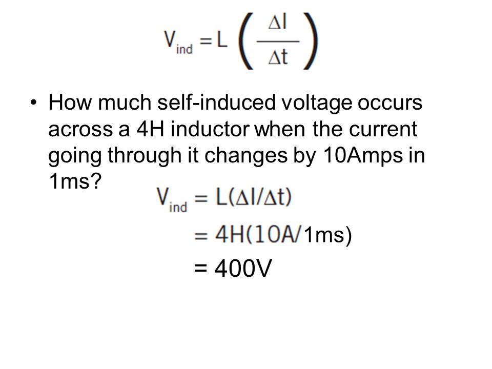 How much self-induced voltage occurs across a 4H inductor when the current going through it changes by 10Amps in 1ms