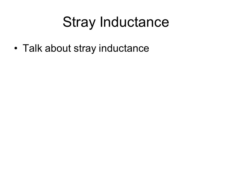 Stray Inductance Talk about stray inductance