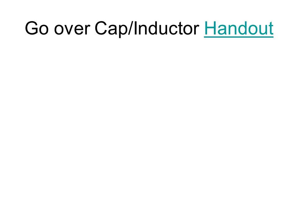 Go over Cap/Inductor Handout