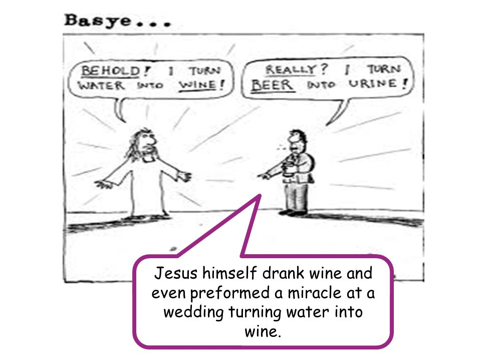 Jesus himself drank wine and even preformed a miracle at a wedding turning water into wine.
