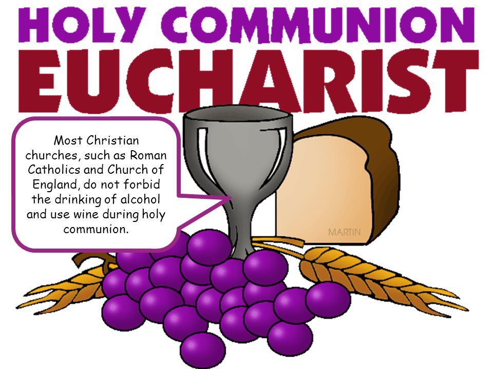 Most Christian churches, such as Roman Catholics and Church of England, do not forbid the drinking of alcohol and use wine during holy communion.