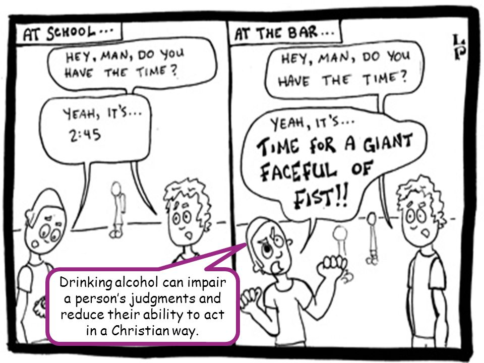 Drinking alcohol can impair a person's judgments and reduce their ability to act in a Christian way.