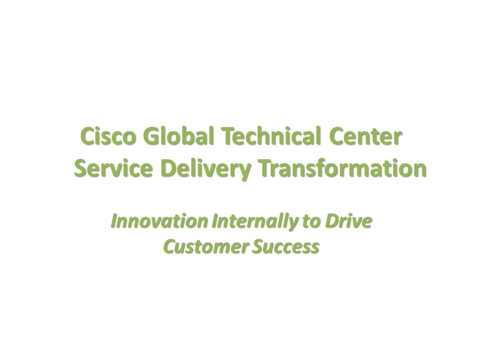 Cisco Global Technical Center Service Delivery Transformation