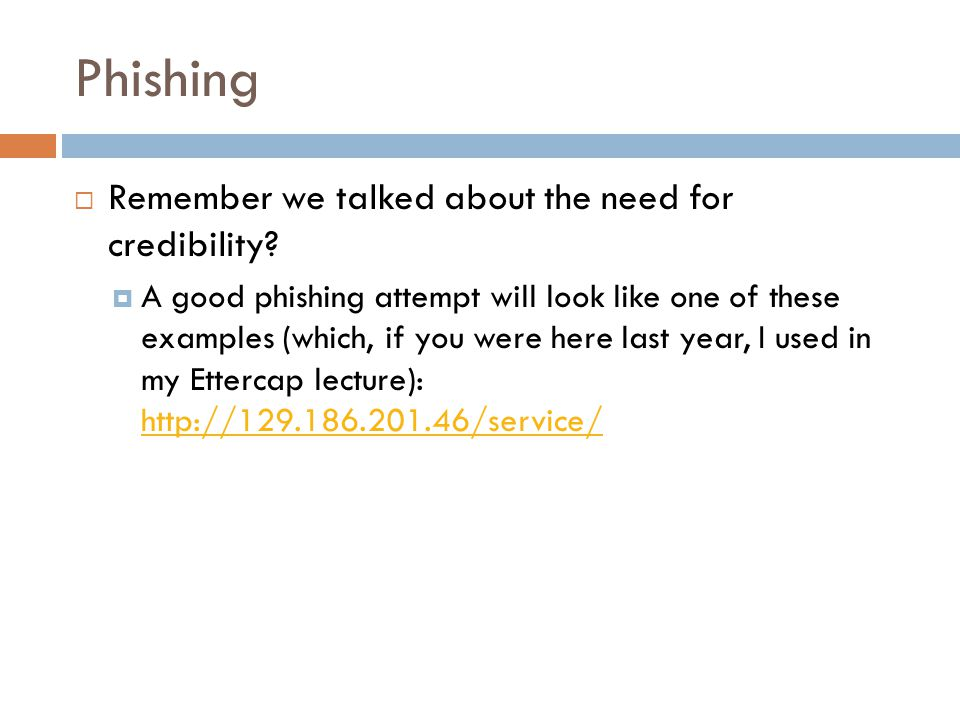 Phishing Remember we talked about the need for credibility
