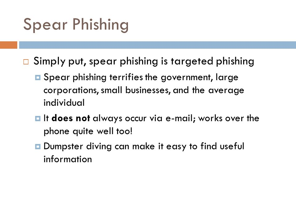 Spear Phishing Simply put, spear phishing is targeted phishing