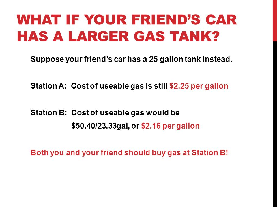 What if your friend's car has a larger gas tank