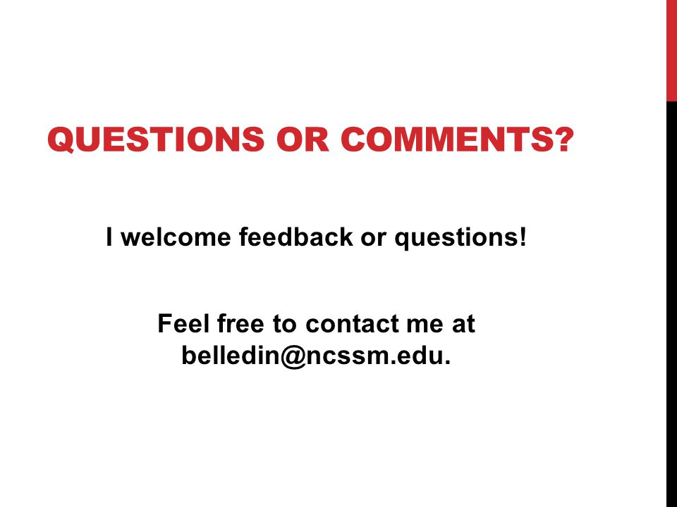 Questions or Comments. I welcome feedback or questions.