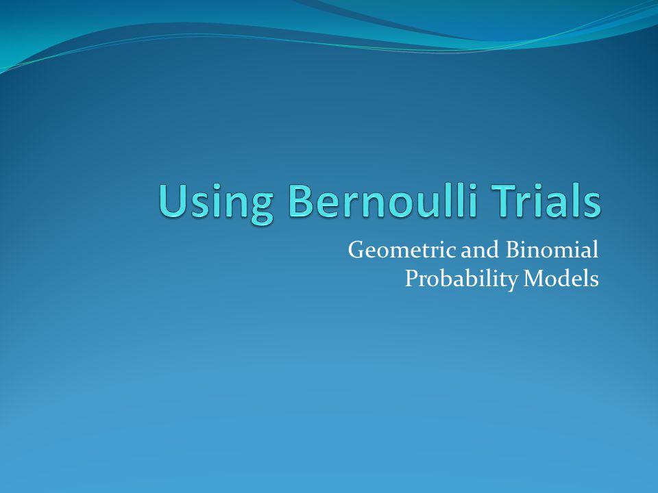 Using Bernoulli Trials