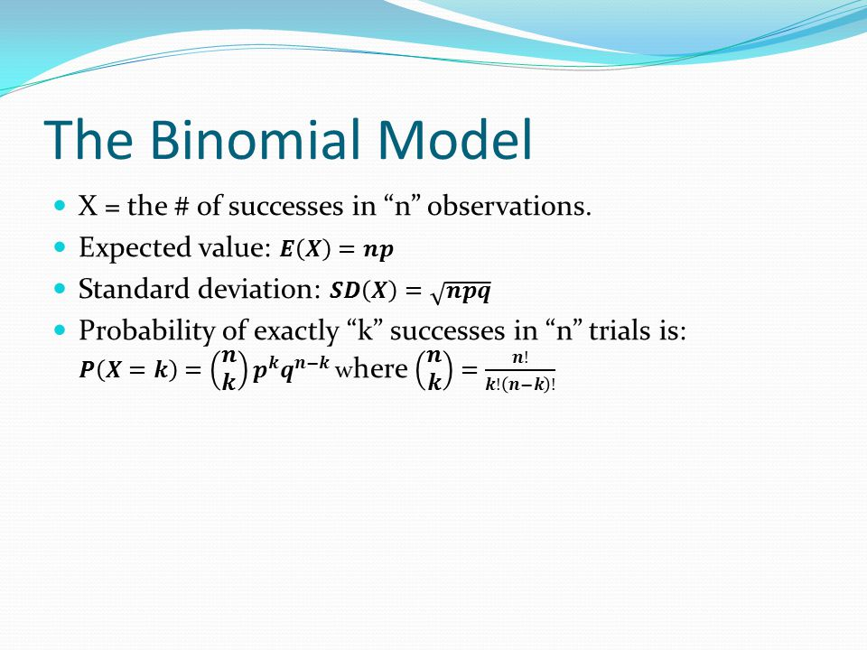 The Binomial Model X = the # of successes in n observations.