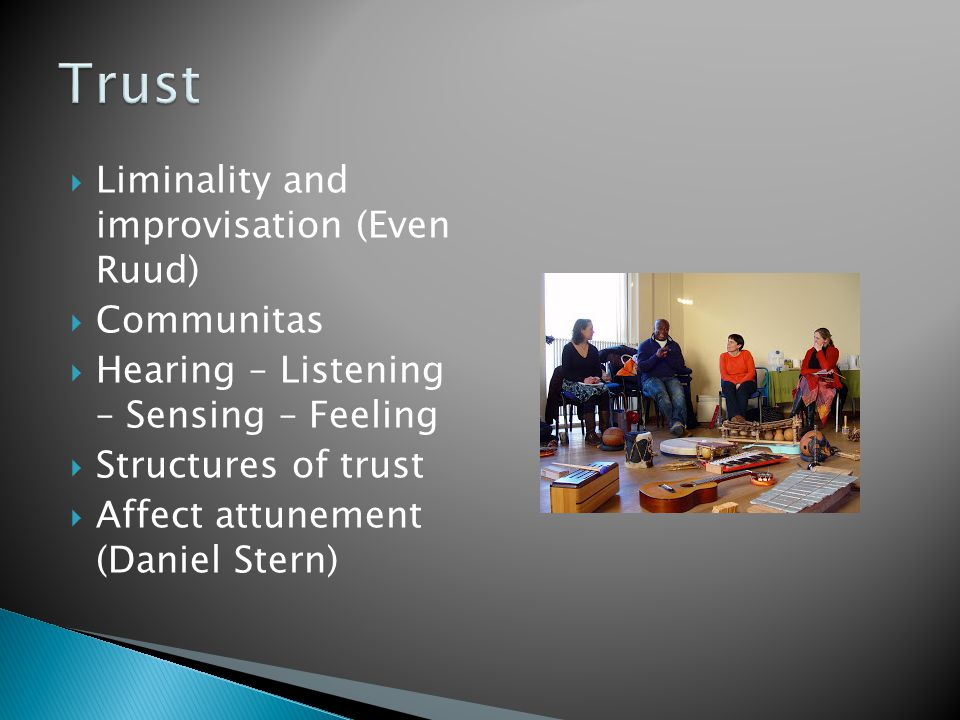 Trust Liminality and improvisation (Even Ruud) Communitas