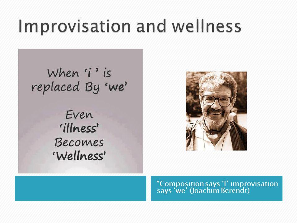 Improvisation and wellness