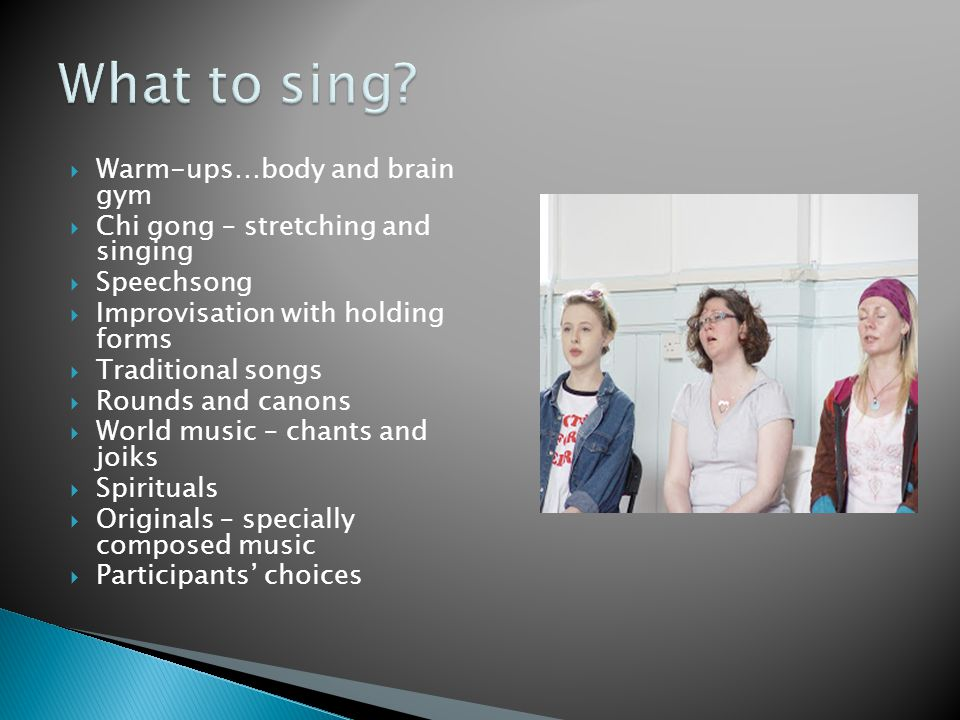 What to sing Warm-ups…body and brain gym