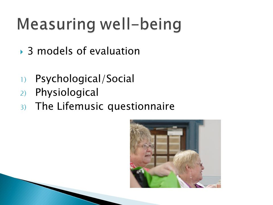 Measuring well-being 3 models of evaluation Psychological/Social