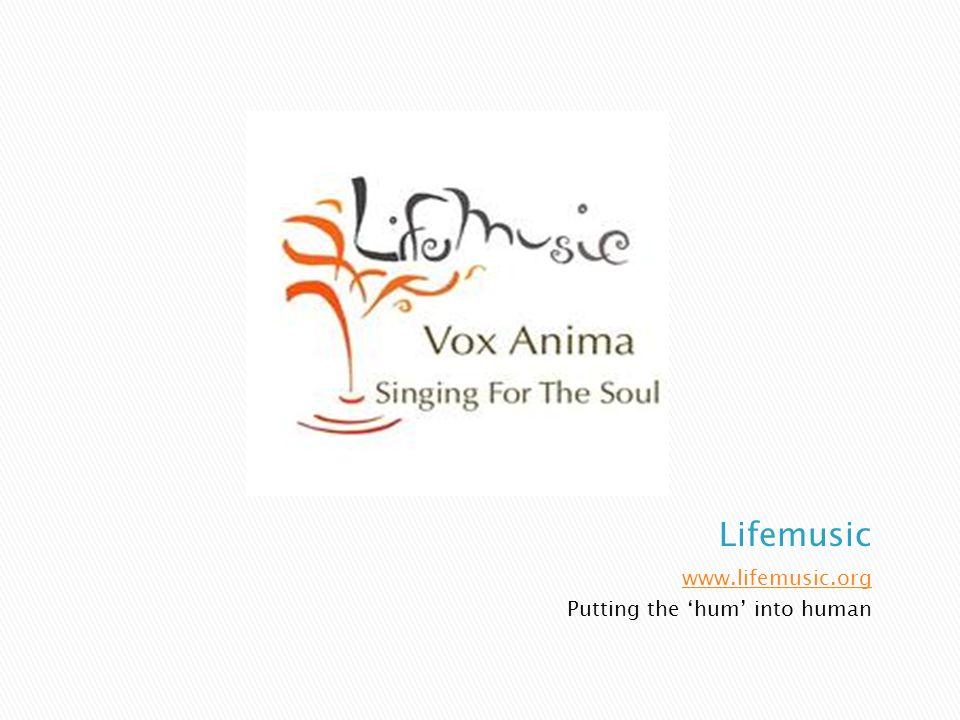 Lifemusic www.lifemusic.org Putting the 'hum' into human