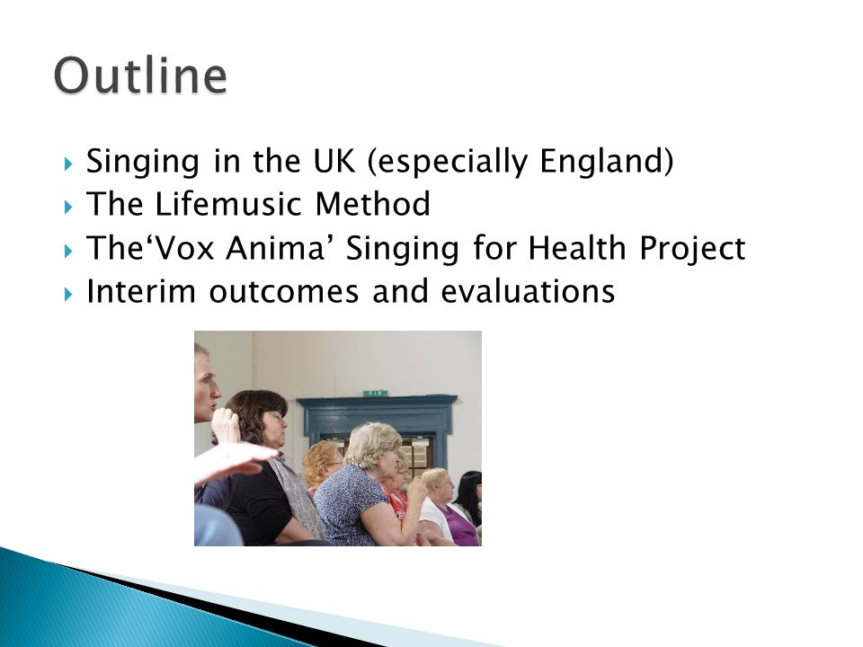 Outline Singing in the UK (especially England) The Lifemusic Method