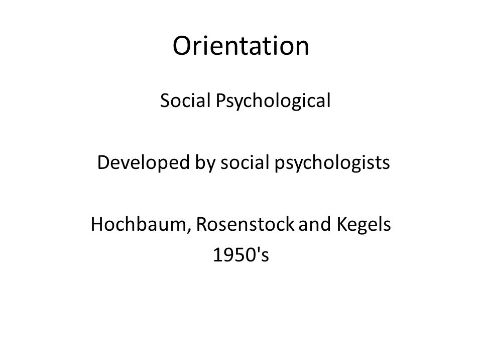 Orientation Social Psychological Developed by social psychologists