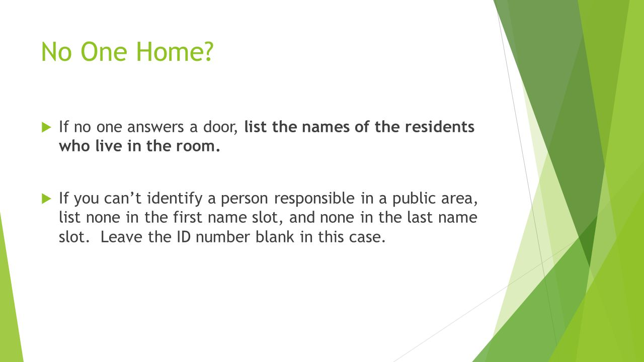 No One Home If no one answers a door, list the names of the residents who live in the room.
