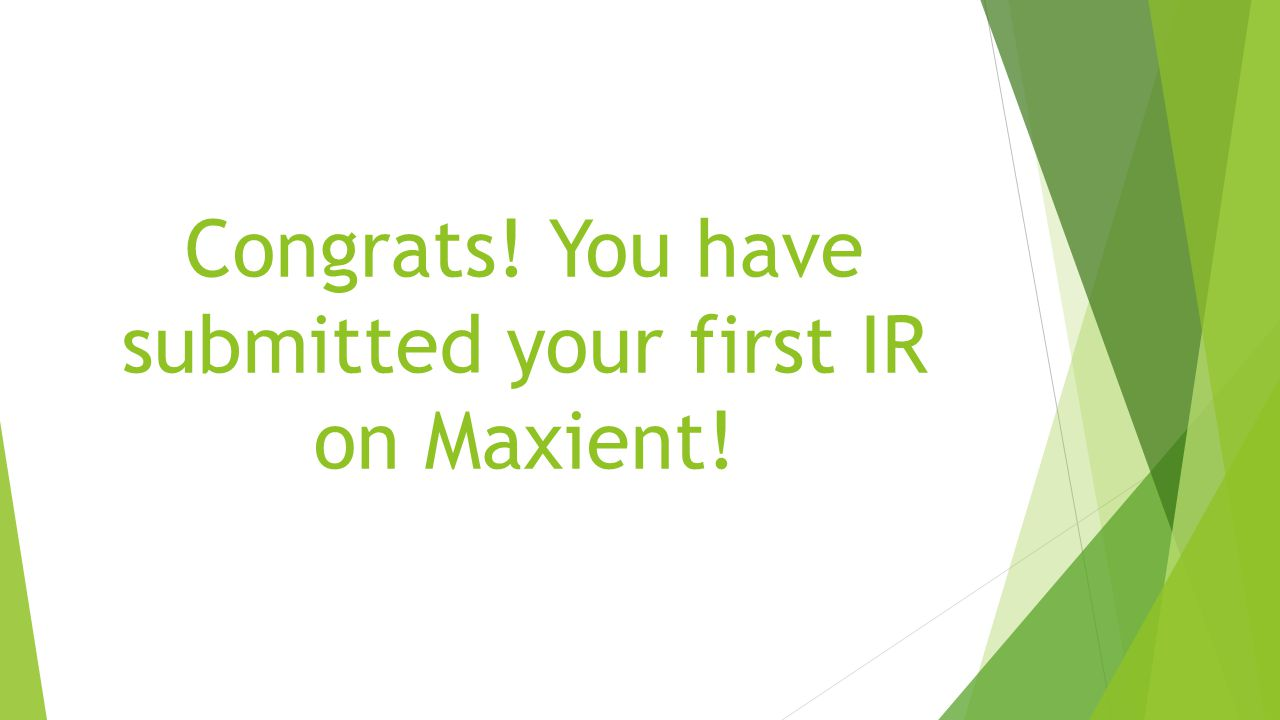 Congrats! You have submitted your first IR on Maxient!