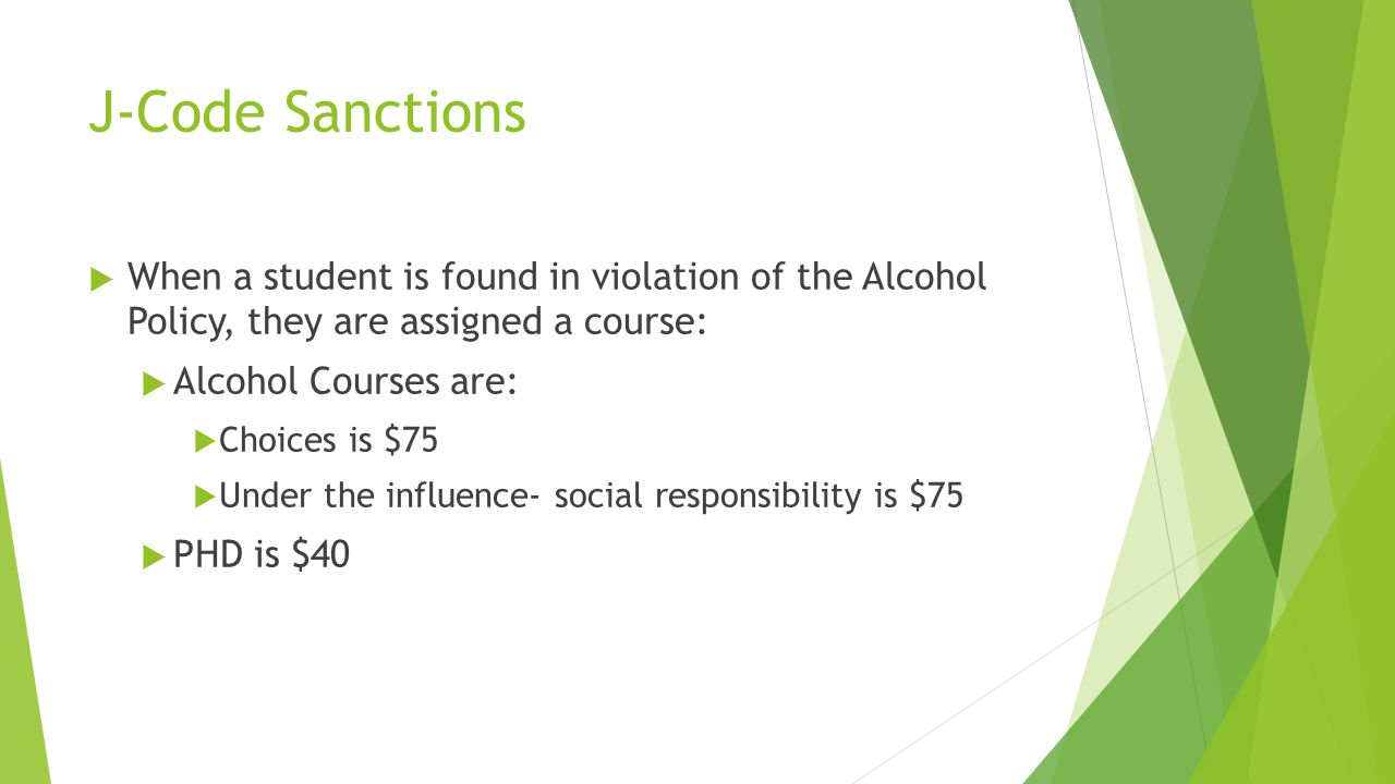 J-Code Sanctions When a student is found in violation of the Alcohol Policy, they are assigned a course: