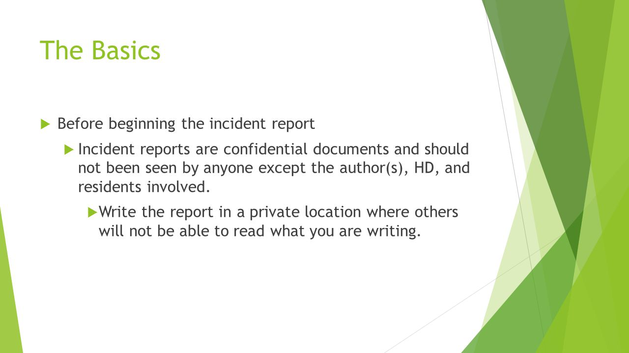 The Basics Before beginning the incident report