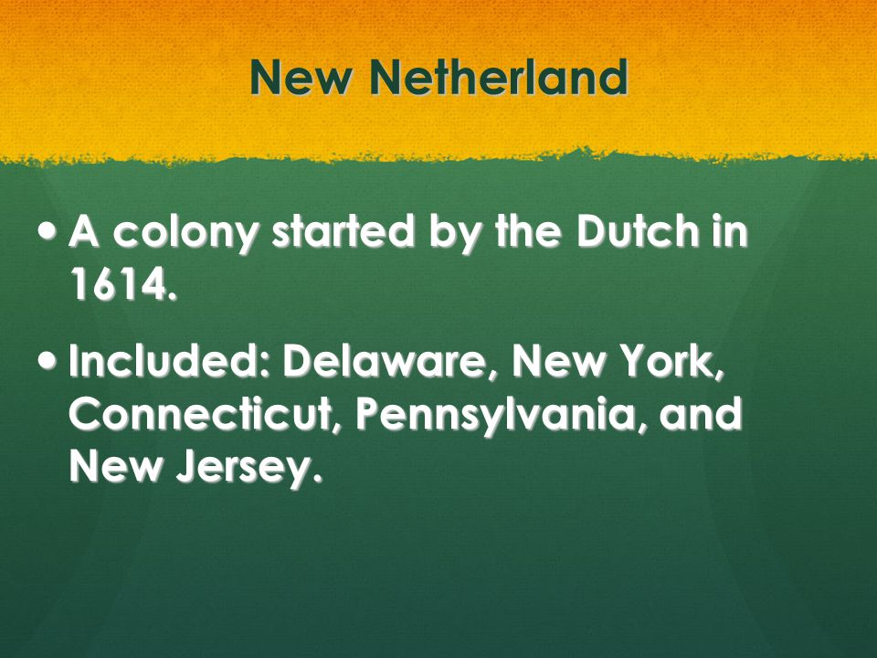 New Netherland A colony started by the Dutch in 1614.