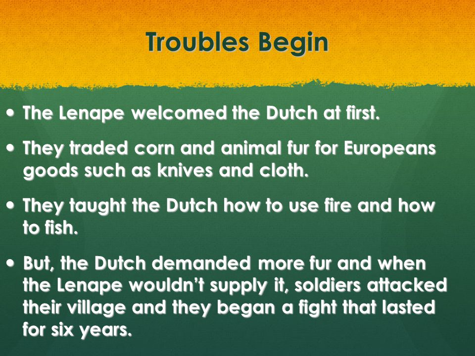 Troubles Begin The Lenape welcomed the Dutch at first.
