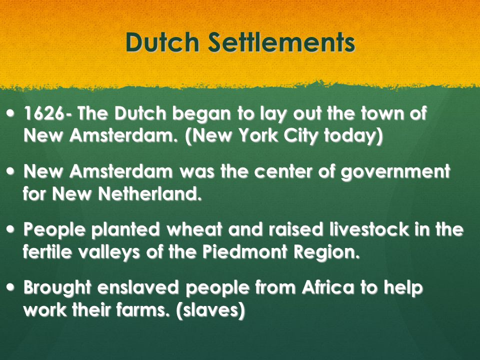 Dutch Settlements 1626- The Dutch began to lay out the town of New Amsterdam. (New York City today)