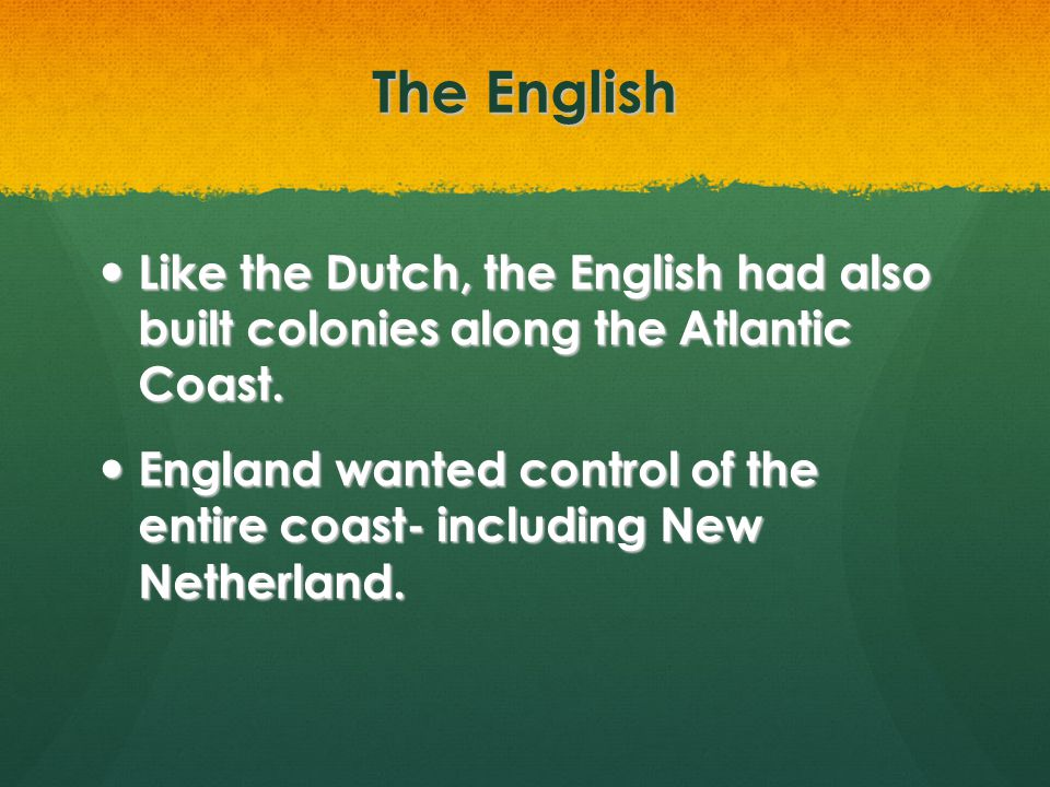 The English Like the Dutch, the English had also built colonies along the Atlantic Coast.