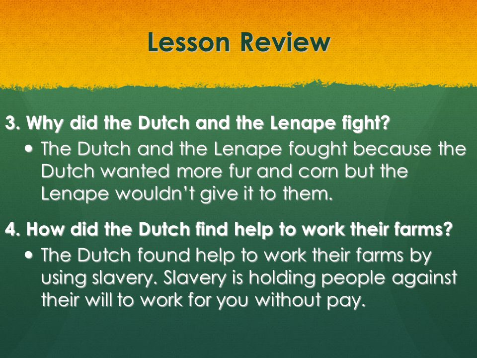 Lesson Review 3. Why did the Dutch and the Lenape fight