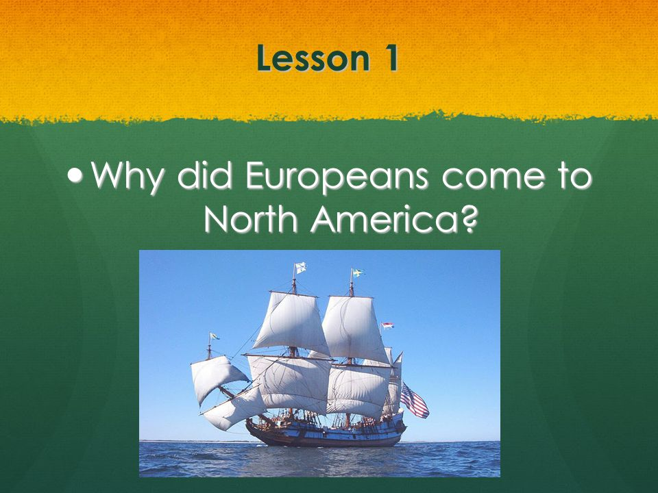 Why did Europeans come to North America