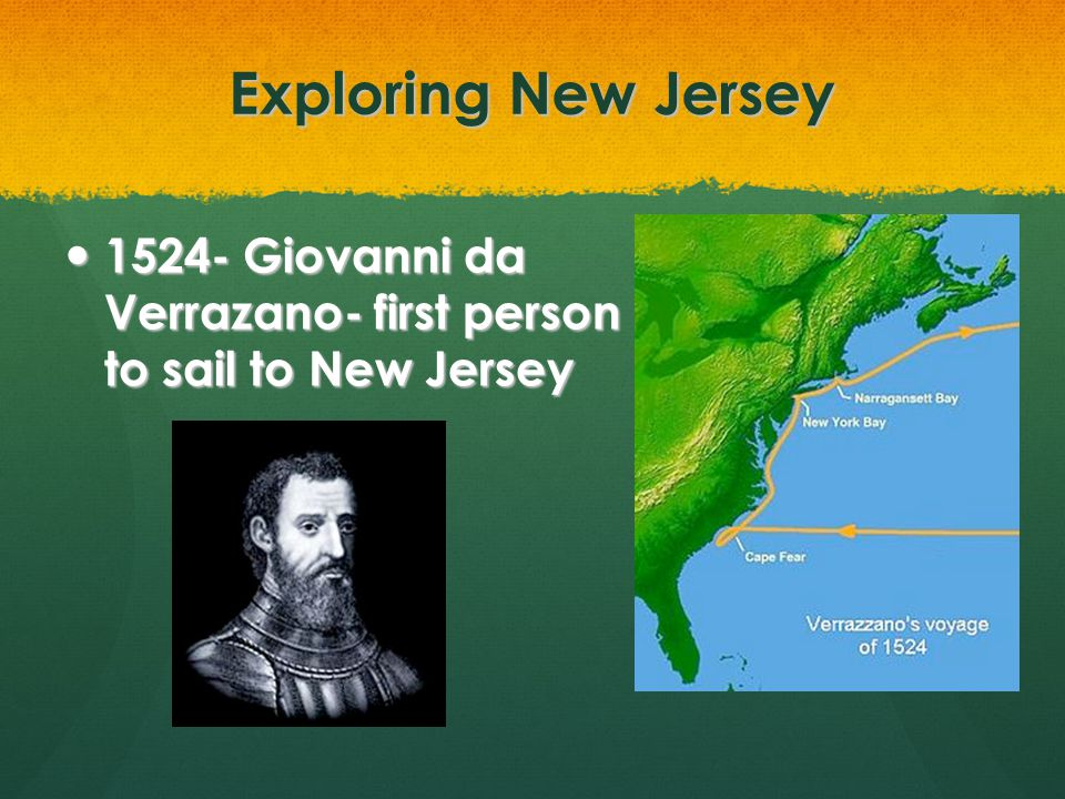 Exploring New Jersey 1524- Giovanni da Verrazano- first person to sail to New Jersey