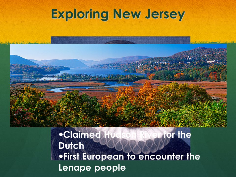 Exploring New Jersey 1609- Henry Hudson was the captain of a Dutch ship sailing for North America.