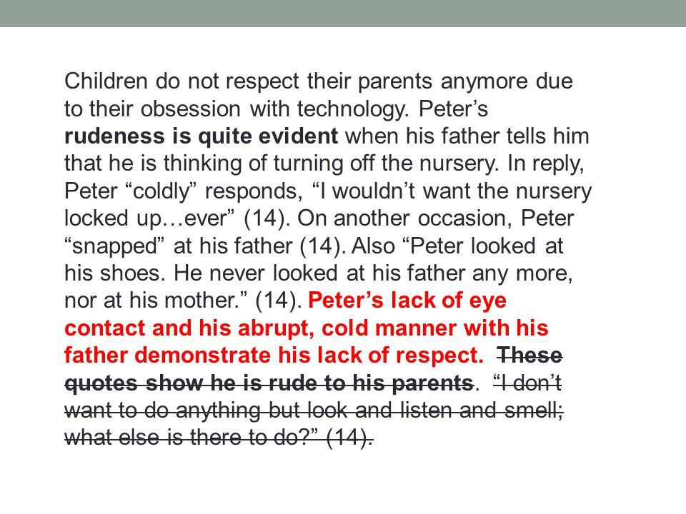 Children do not respect their parents anymore due to their obsession with technology.