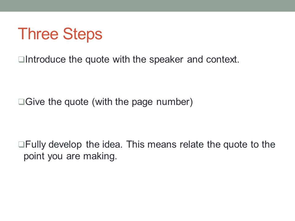 Three Steps Introduce the quote with the speaker and context.