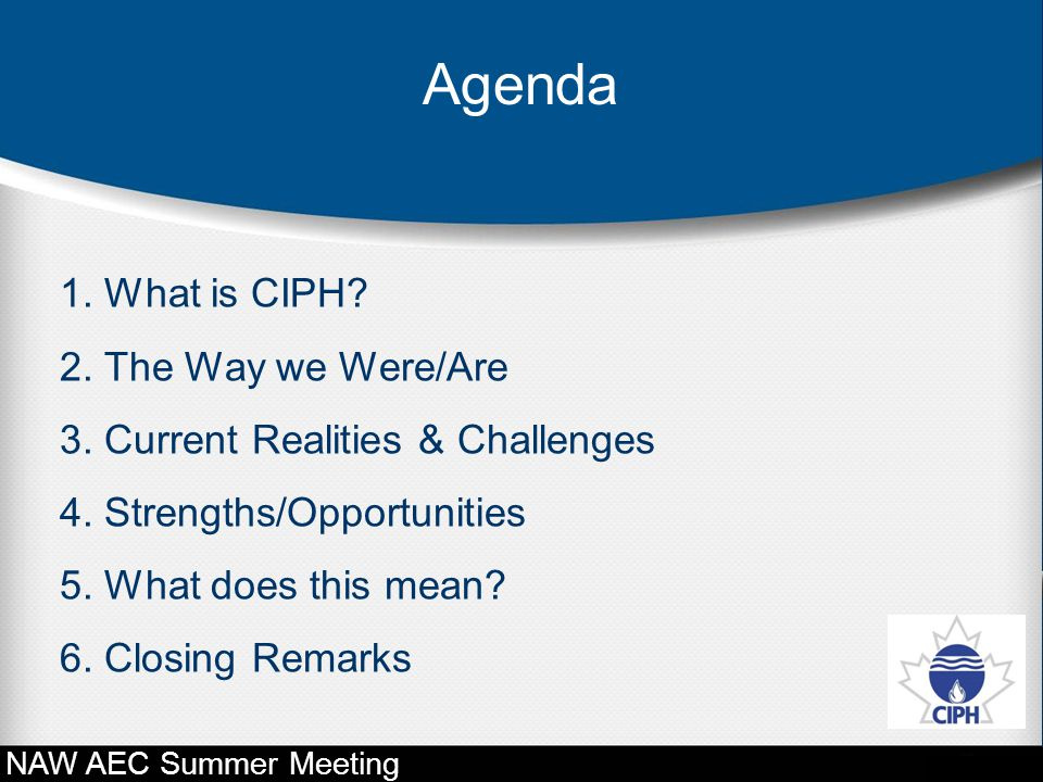 Agenda 1. What is CIPH 2. The Way we Were/Are