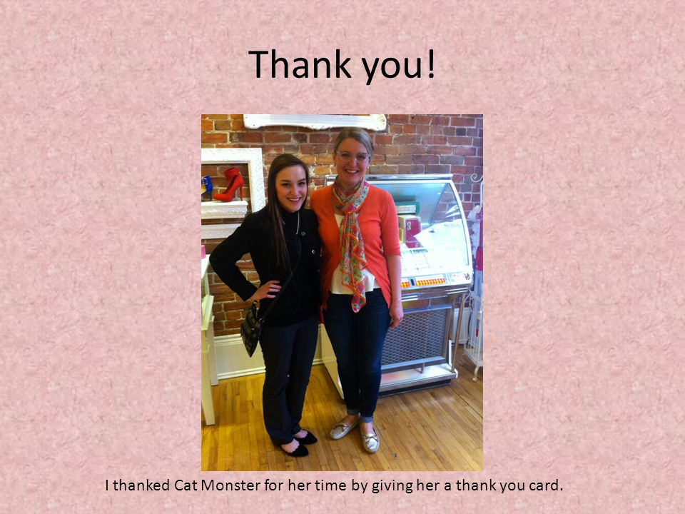 I thanked Cat Monster for her time by giving her a thank you card.
