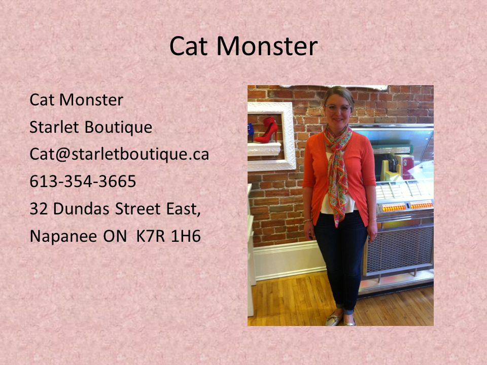 Cat Monster Cat Monster Starlet Boutique Cat@starletboutique.ca 613-354-3665 32 Dundas Street East, Napanee ON K7R 1H6