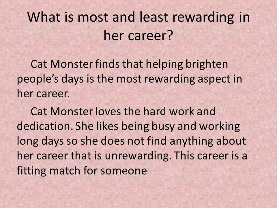 What is most and least rewarding in her career