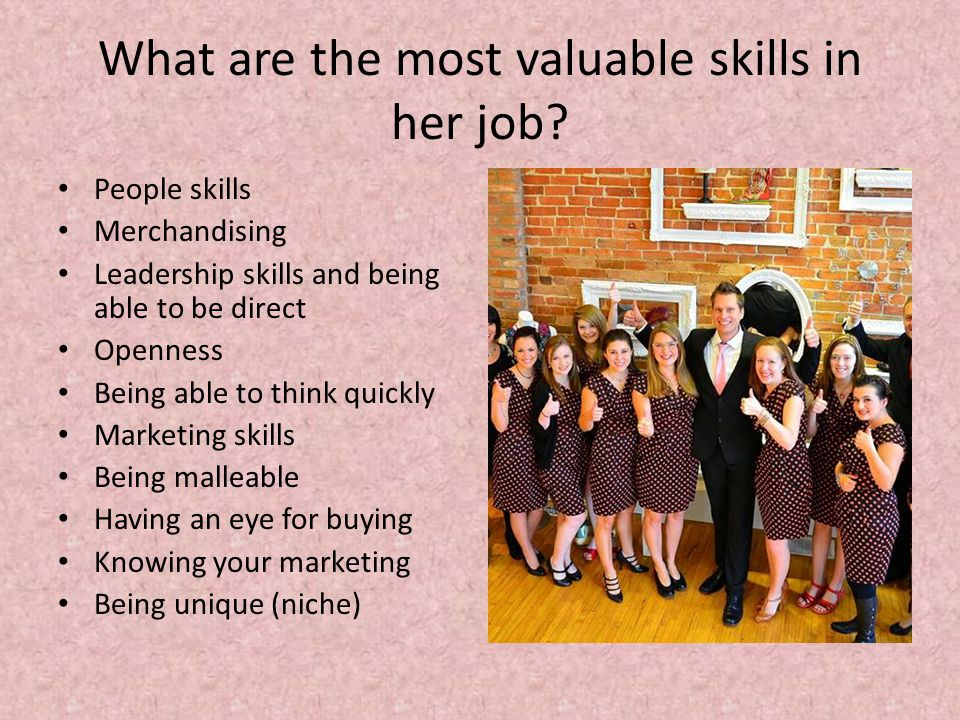 What are the most valuable skills in her job