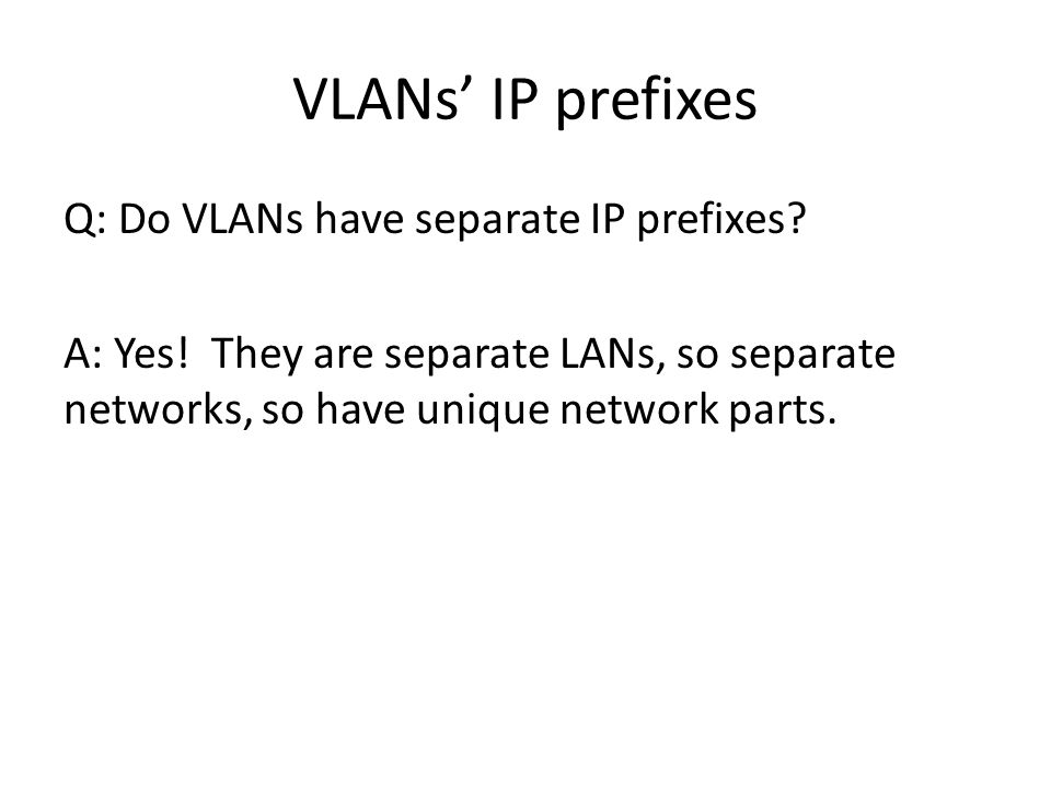 VLANs' IP prefixes Q: Do VLANs have separate IP prefixes.