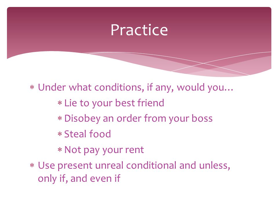 Practice Under what conditions, if any, would you…