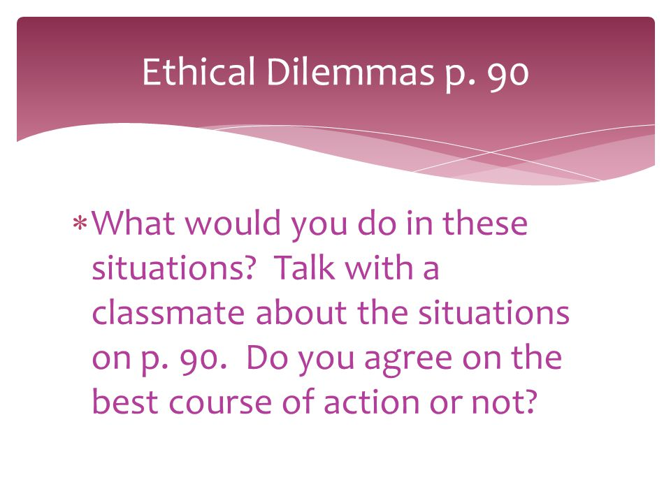Ethical Dilemmas p. 90